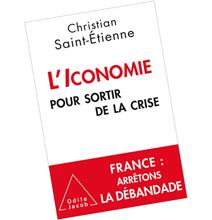 l'iconomie pour sortir de la crise, Chrisitan Saint-Etienne