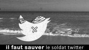 à l'affiche : il faut sauver le soldat Twitter