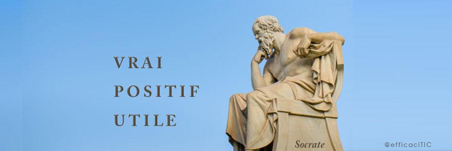 la méthode de Socrate : VRAI, POSITIF et UTILE